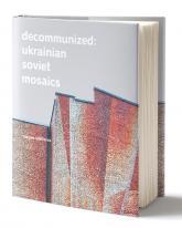 купить: Книга Decommunized: Ukrainian Soviet Mosaics