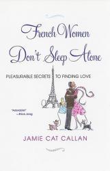 купить: Книга French Women Don't Sleep Alone: Pleasurable Secrets to Finding Love