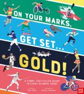 купить: Книга On Your Marks, Get Set, Gold!: A Funny and Fact-Filled Guide to Every Olympic Sport